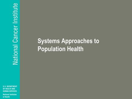Systems Approaches to Population Health. Activities Supported by NCI.