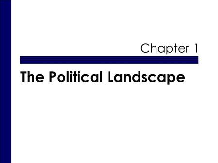 Chapter 1 The Political Landscape. Do NOW Government: What It Is & Why We Need It  Governments The formal vehicle through which policies are made.