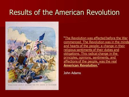 "Results of the American Revolution ""The Revolution was effected before the WarThe Revolution was effected before the War commenced. The Revolution was."