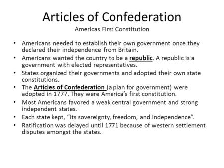 Articles of Confederation Americas First Constitution Americans needed to establish their own government once they declared their independence from Britain.
