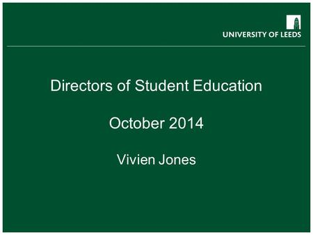 Directors of Student Education October 2014 Vivien Jones.