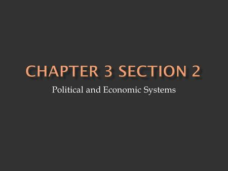 Political and Economic Systems.  Four Characteristics - clearly defined territory - population - sovereignty - government.