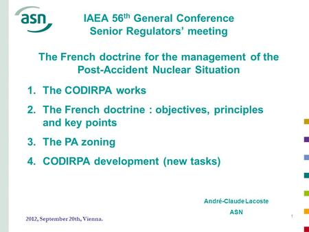 11 IAEA 56 th General Conference Senior Regulators' meeting The French doctrine for the management of the Post-Accident Nuclear Situation André-Claude.