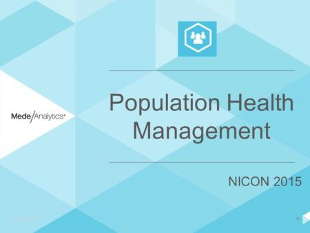 ‹#› Population Health Management July 21, 2014 NICON 2015.