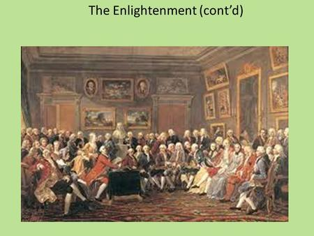 The Enlightenment (cont'd). Debates on Women Ambivalent situation (women's role in salons, as organizers of charities, the fame of some female novelists)