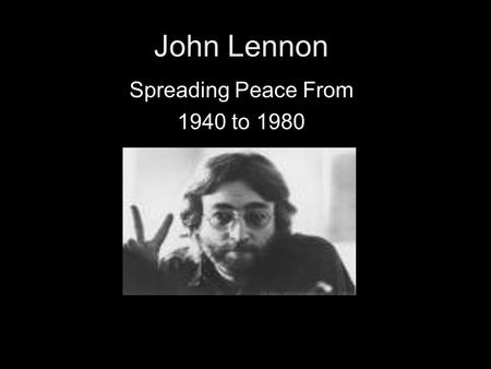 John Lennon Spreading Peace From 1940 to 1980. In this picture is part of the John Lennon Museum In Japan. John Lennon had a passion for music since he.