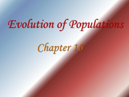 Evolution of Populations Chapter 16. Gene Pool The combine genetic information of a particular population Contains 2 or more Alleles for each inheritable.