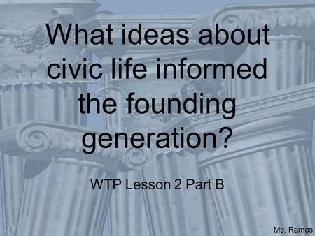 What ideas about civic life informed the founding generation?