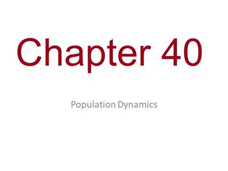 Chapter 40 Population Dynamics. You Must Know How density-dependent and density- independent factors can control population growth. The differences between.