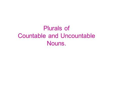 Plurals of Countable and Uncountable Nouns.. Plurals of countable nouns: Nouns + S: Bananas, cats, dogs, books, pupils etc. Nouns ending in –s, -ss, sh,