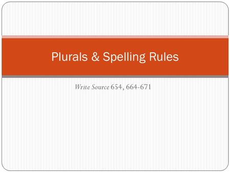Write Source 654, 664-671 Plurals & Spelling Rules.
