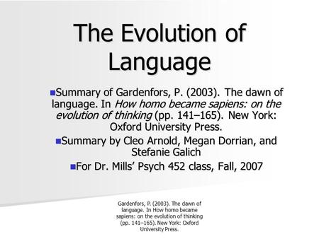 an evolution of language Language developed as the human species evolved the evolution of language happened independently in different parts of the world and is still undergoing.