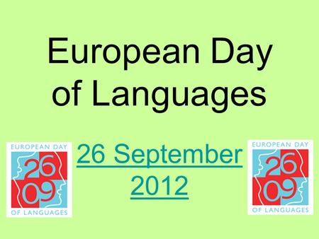 European Day of Languages 26 September 2012. Our planet has over 6 billion people who speak between 6000 and 7000 different languages. Not everyone speaks.