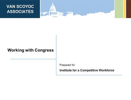 VAN SCOYOC ASSOCIATES Prepared for Working with Congress Institute for a Competitive Workforce.