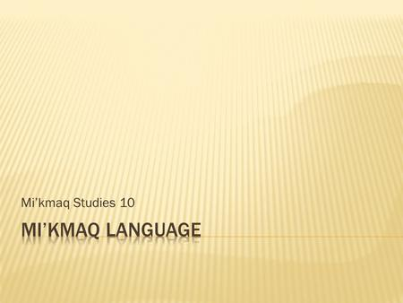 Mi'kmaq Studies 10.  Eskimo-aleut  Spoken in Arctic regions, Alaska, Labrador, and Greenland  Language of Inuit is Inuktitut  Athabaskan  Spoken.