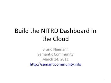 Build the NITRD Dashboard in the Cloud Brand Niemann Semantic Community March 14, 2011  1.
