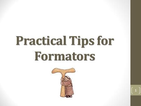 Practical Tips for Formators 1. Know your room lighting Dark text -- light background in a light room Light text – dark background – in a darker room.
