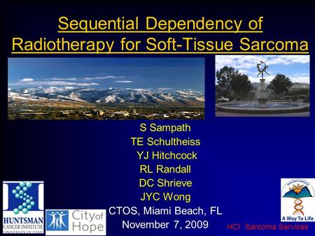 HCI Sarcoma Services Sequential Dependency of Radiotherapy for Soft-Tissue Sarcoma S Sampath TE Schultheiss YJ Hitchcock RL Randall DC Shrieve JYC Wong.