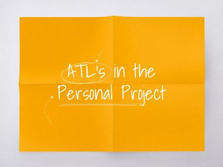 ATL's in the Personal Project