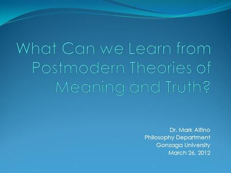 Dr. Mark Alfino Philosophy Department Gonzaga University March 26, 2012.