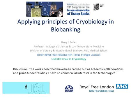 Applying principles of Cryobiology in Biobanking Barry J Fuller Professor in Surgical Sciences & Low Temperature Medicine Division of Surgery & Interventional.