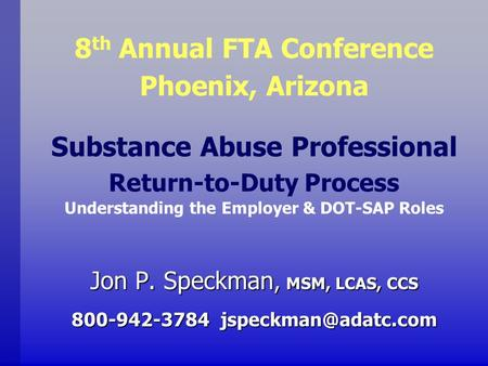 Substance Abuse Professional Return-to-Duty Process Understanding the Employer & DOT-SAP Roles Jon P. Speckman, MSM, LCAS, CCS 800-942-3784