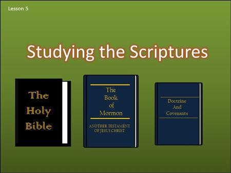 Lesson 5 Doctrine And Covenants The Book of Mormon ANOTHER TESTAMENT OF JESUS CHRIST The Holy Bible.