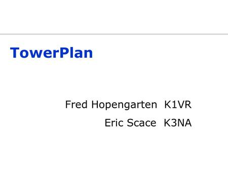 TowerPlan Fred Hopengarten K1VR Eric Scace K3NA Typical questions when building or changing antennas Is it safe to guy at a different spot than the catalog.