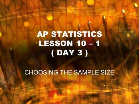 AP STATISTICS LESSON 10 – 1 ( DAY 3 ) CHOOSING THE SAMPLE SIZE.