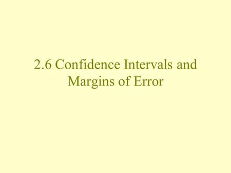 2.6 Confidence Intervals and Margins of Error. What you often see in reports about studies… These results are accurate to within +/- 3.7%, 19 times out.