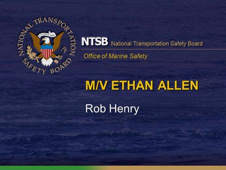 Office of Marine Safety M/V ETHAN ALLEN Rob Henry.