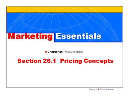 Chapter 26 Pricing Strategies 1 Marketing Essentials Chapter 26 Pricing Strategies Section 26.1 Pricing Concepts.