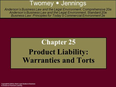 Copyright © 2008 by West Legal Studies in Business A Division of Thomson Learning Chapter 25 Product Liability: Warranties and Torts Twomey Jennings Anderson's.