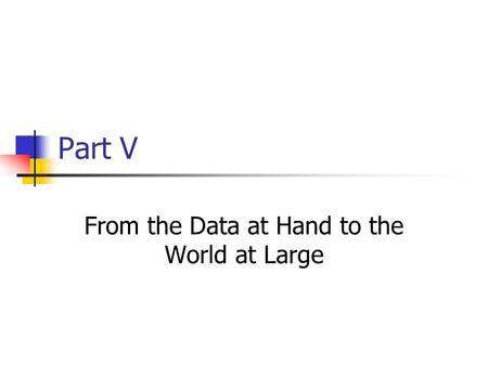 Part V From the Data at Hand to the World at Large.