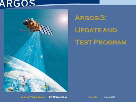 Argos-3 Test program DBCP WorkshopLa Jolla - October 2006 Argos-3: Update and Test Program.
