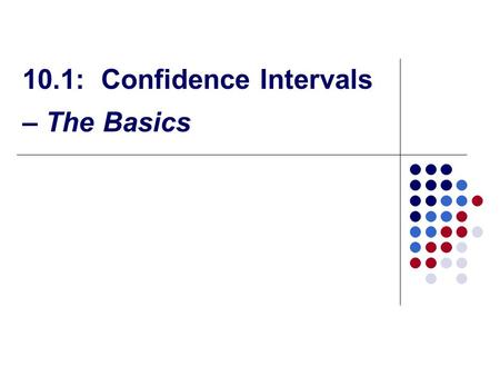 10.1: Confidence Intervals – The Basics. Review Question!!! If the mean and the standard deviation of a continuous random variable that is normally distributed.