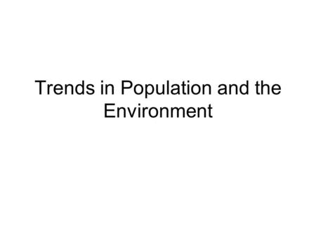 Trends in Population and the Environment. What is a population Start with a population lab using Daphnia which is a water flea. Have students count the.