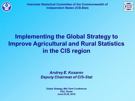 Interstate Statistical Committee of the Commonwealth of Independent States (CIS-Stat) Implementing the Global Strategy to Improve Agricultural and Rural.