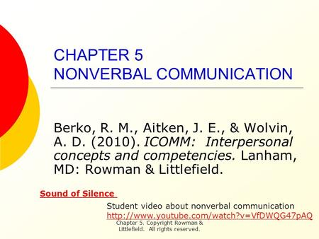 Chapter 5. Copyright Rowman & Littlefield. All rights reserved. CHAPTER 5 NONVERBAL COMMUNICATION Berko, R. M., Aitken, J. E., & Wolvin, A. D. (2010).