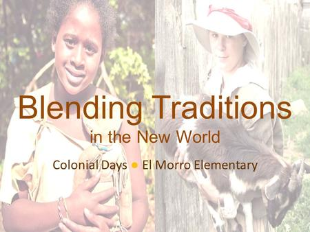 Blending Traditions in the New World Colonial Days ● El Morro Elementary.
