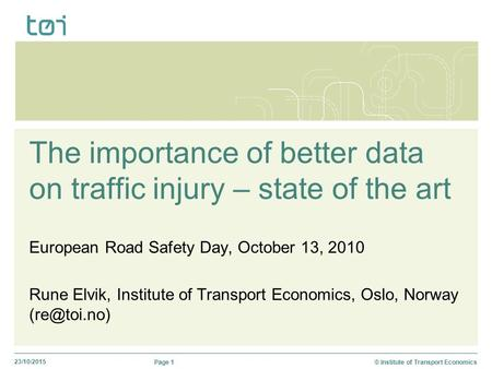 23/10/2015 Page 1© Institute of Transport Economics The importance of better data on traffic injury – state of the art European Road Safety Day, October.