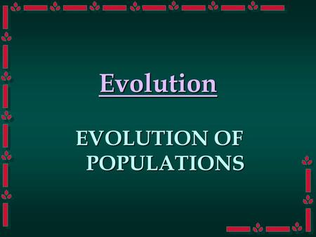 Evolution EVOLUTION OF POPULATIONS. Three Cases of Variation What specifically causes the change in each of these populations of organisms:What specifically.