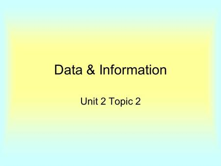Data & Information Unit 2 Topic 2. A doctor will order various tests on a patient (data). The results from the tests will give the doctor information.