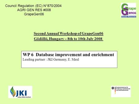 WP 6 Database improvement and enrichment Leading partner : JKI Germany, E. Maul Second Annual Workshop of GrapeGen06 Gödöllő, Hungary – 8th to 10th July.