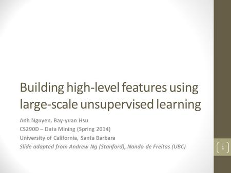 Building high-level features using large-scale unsupervised learning Anh Nguyen, Bay-yuan Hsu CS290D – Data Mining (Spring 2014) University of California,