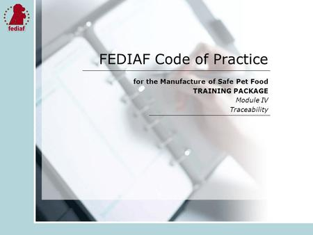 FEDIAF Code of Practice for the Manufacture of Safe Pet Food TRAINING PACKAGE Module IV Traceability.