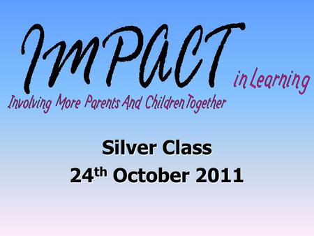 Silver Class 24 th October 2011. Aims of workshop To help you to support your child to read & write. To show you how (and why) we teach phonics & handwriting.