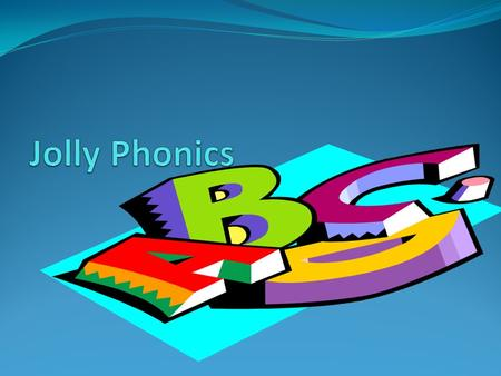 Jolly Phonics.