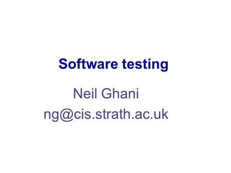 Neil Ghani Software testing. 2 Introduction In a perfect world all programs fully verified testing thus redundant Back in the real.