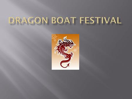  The Dragon Boat Festival, Duānw ǔ Jié, marks the arrival of summer. This day occurs on the 5 th day of the 5 th month on the lunar calendar.  During.